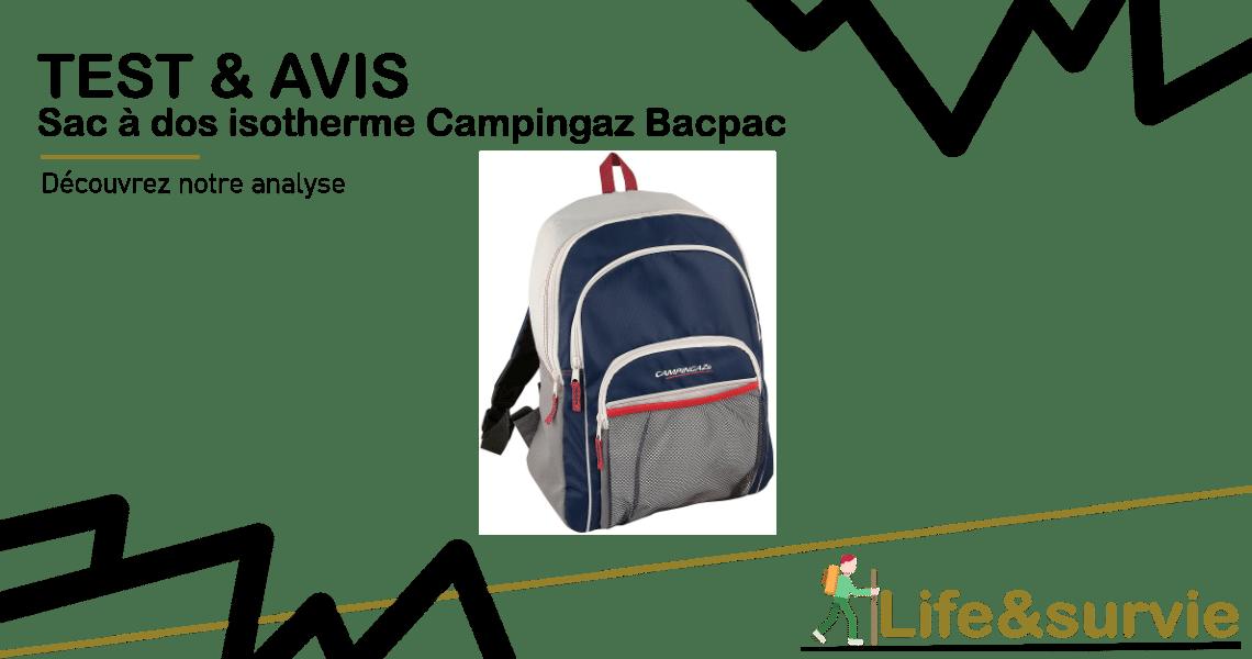 Fiche produit test et avis life and survie Sac à dos isotherme Campingaz Bacpac